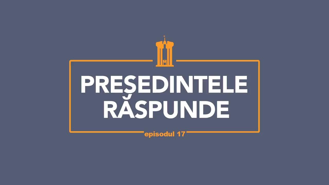 Președintele Răspunde, episodul 17