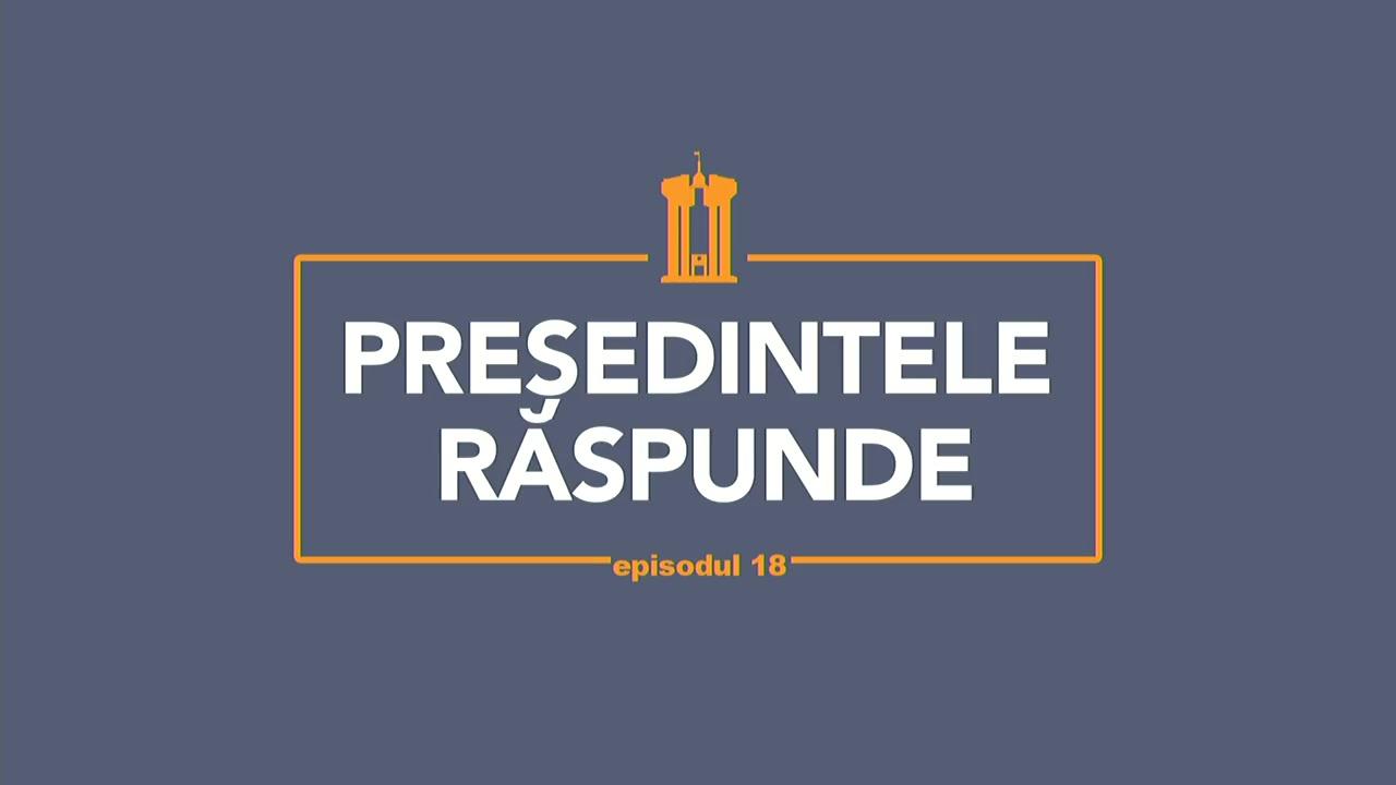 Președintele Răspunde, episodul 18