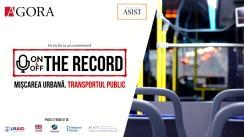 """Evenimentul """"On&Off the record"""". Tema: Mișcarea urbană. Transportul public"""
