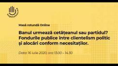 """Masa rotundă online cu tema """"Banul urmează cetățeanul sau partidul? Fondurile publice între clientelism politic și alocări conform necesităților"""""""