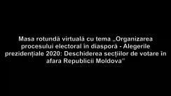 """Masa rotundă virtuală cu tema """"Organizarea procesului electoral în diasporă - Alegerile prezidențiale 2020: Deschiderea secțiilor de votare în afara Republicii Moldova"""""""
