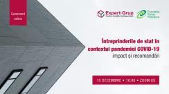 """Evenimentul online organizat de Centrul Analitic Independent """"Expert-Grup"""" cu tema """"Întreprinderile de stat în contextul pandemiei COVID-19: impact și recomandări"""""""