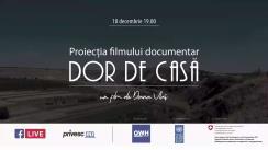 """Lansarea online a filmului documentar """"Dor de casă"""""""