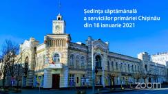 Ședința săptămânală a serviciilor primăriei Chișinău din 18 ianuarie 2021