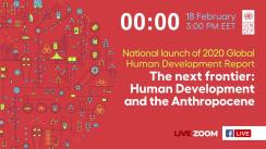 """Lansarea Raportului de dezvoltare umană """"Următoarea frontieră: Dezvoltarea umană și Antropocenul"""""""