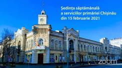 Ședința săptămânală a serviciilor primăriei Chișinău din 15 februarie 2021