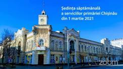 Ședința săptămânală a serviciilor primăriei Chișinău din 1 martie 2021