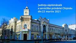 Ședința săptămânală a serviciilor primăriei Chișinău din 22 martie 2021