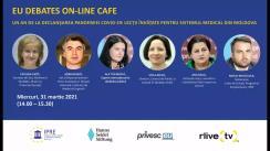 """EU Debates Cafe organizat de Institutul pentru Politici și Reforme Europene cu tema """"Un an de la declanșarea pandemiei COVID-19: lecții învățate pentru sistemul medical din Republica Moldova"""""""