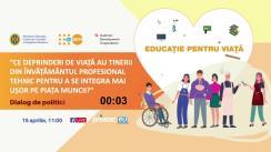 """Dialog de politici """"Ce deprinderi de viață au tinerii din învățământul profesional tehnic pentru a se integra mai ușor pe piața muncii?"""""""