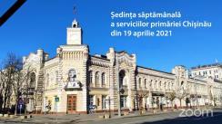 Ședința săptămânală a serviciilor primăriei Chișinău din 19 aprilie 2021