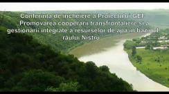 """Conferința de încheiere a Proiectului GEF """"Promovarea cooperării transfrontaliere și a gestionării integrate a resurselor de apă în bazinul râului Nistru"""""""