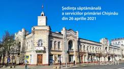 Ședința săptămânală a serviciilor primăriei Chișinău din 26 aprilie 2021