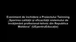"""Eveniment de închidere a Proiectului Twinning """"Sporirea calității și eficacității sistemului de învățământ profesional-tehnic din Republica Moldova"""" (UEpentruEducație)"""