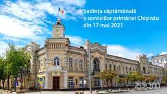 Ședința săptămânală a serviciilor primăriei Chișinău din 17 mai 2021