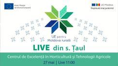 LIVE din s. Țaul, Centrul de Excelență în Horticultură și Tehnologii Agricole  - Modernizarea sistemului educațional profesional cu suportul Uniunii Europene