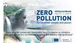 """Masa rotundă consacrată Săptămânii Verzi Europene cu tematica """"Zero poluare pentru oameni mai sănătoși și o planetă mai sănătoasă"""""""