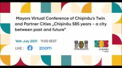 """Conferința virtuală a primarilor orașelor înfrățite și partenere """"Chișinău 585 ani - un oraș între trecut și viitor"""""""