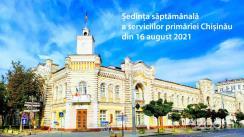 Ședința săptămânală a serviciilor primăriei Chișinău din 16 august 2021