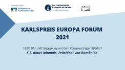 """Participarea Președintelui României Klaus Iohannis la evenimentul """"Forumul European Carol cel Mare"""""""