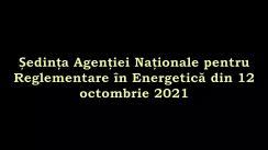 Ședința Agenției Naționale pentru Reglementare în Energetică din 12 octombrie 2021